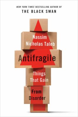 Cover Image for Antifragile: Things that Gain from Disorder by Nassim Taleb