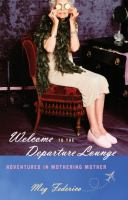 Welcome to the departure lounge : adventures in mothering mother