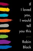 Cover of the book If I loved you, I would tell you this : stories
