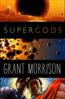 Supergods : what masked vigilantes, miraculous mutants, and a sun god from Smallville can teach us about being human