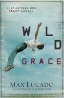 Wild grace : what happens when grace happens