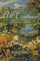 All creatures : naturalists, collectors, and biodiversity, 1850-1950