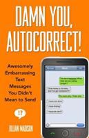 NON-FICTION: Damn you, autocorrect! : awesomely embarrassing text messages you didn't mean to send / Jillian Madison.