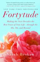 Fortytude : making the next decades the best years of your life-- through the 40s, 50s, and beyond