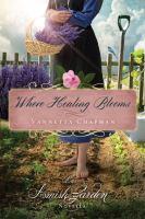 Where healing blooms : an Amish garden novella