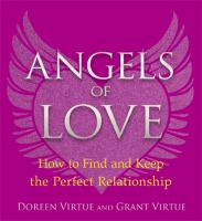 Angels of Love : How to Find and Keep the Perfect Relationship