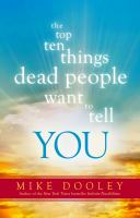 The Top Ten Things Dead People Want to Tell YOU [electronic resource].