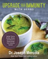 Title: Upgrade your immunity with herbs : herbal tonics, broths, brews, and elixirs to supercharge your immune system Author:Mercola, Joseph