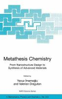 Metathesis chemistry [electronic resource] : from nanostructure design to synthesis of advanced materials : proceedings of the NATO Advanced Study Institute on New Frontiers in             Technologies for Synthesis of Advanced Materials, Antalya, Turkey, 4-16 September 2006