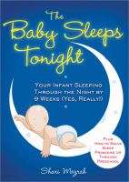 The baby sleeps tonight : your infant sleeping through the night by 9 weeks (yes, really!)