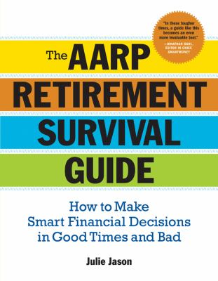The AARP retirement survival guide : how to make smart financial decisions in good times and bad