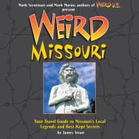 Weird Missouri : your travel guide to the Show Me State's local legends and best kept secrets