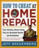 How to cheat at home repair : time-slashing, money-saving fixes for household hassles and breakdowns