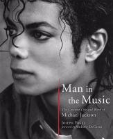 Man in the music : the creative life and work of Michael Jackson
