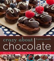Crazy about chocolate : more than 200 delicious recipes to enjoy and share