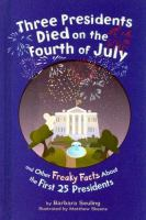 Three presidents died on the Fourth of July : and other freaky facts about the first 25 presidents