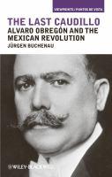 The last caudillo [electronic resource] : Alvaro Obregón and the Mexican Revolution
