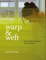 Warp & weft : woven textiles in fashion, art and interiors