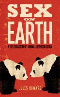 Sex on earth : a celebration of animal reproduction