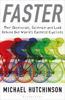 Faster : the obsession, science, and luck behind the world's fastest cyclists