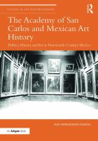 The Academy of San Carolos and Mexican art history : politics, history, and art in nineteenth-century Mexico