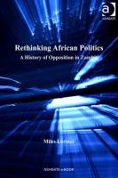 Rethinking African politics [electronic resource] : a history of opposition in Zambia