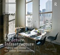 Furniture, structure, infrastructure : making and using the urban environment