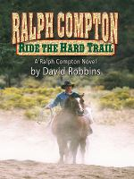 Ralph Compton: Ride the Hard Trail : A Ralph Compton Novel