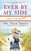 Ever by my side [large print] : a memoir in eight [Acts] pets