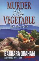 Murder by vegetable [text (large print)] : the baby quilt