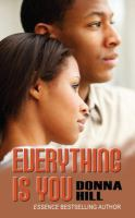 Everything is you [text (large print)]/ Donna Hill.