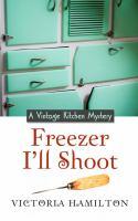Freezer I'll shoot : a Vintage Kitchen mystery