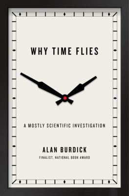 Cover Image for Why Time Flies: A Mostly Scientific Investigation