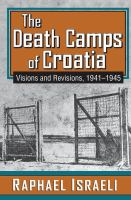 The death camps of Croatia : visions and revisions, 1941-45