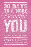 30 days to a more beautiful you : a devotional for girls