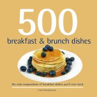 500 breakfasts & brunch dishes : the only compendium of breakfast dishes you'll ever need