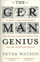 The German genius :Europe's third renaissance, the second scientific revolution, and the twentieth century /Peter Watson.
