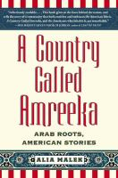 A country called Amreeka : Arab roots, American stories