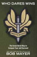 Who dares wins : the Green Beret way to conquer fear and succeed