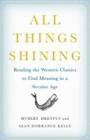 Cover of the book All things shining : reading the Western classics to find meaning in a secular age