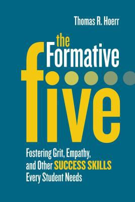 Book cover for The formative five : fostering grit, empathy, and other success skills every student needs / Thomas R. Hoerr