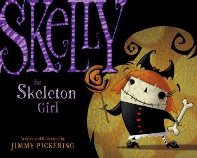 Skelly the Skeleton Girl by Jimmy Pickering