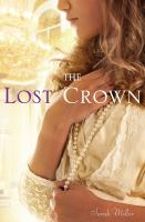The lost crown / Sarah Miller.