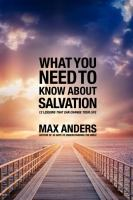 What you need to know about salvation : 12 lessons that can change your life