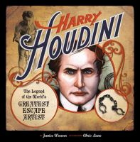 Harry Houdini : the legend of the world's greatest escape artist