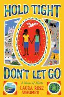 Hold tight, don't let go : a novel of Haiti