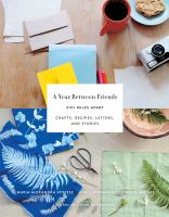 A year between friends : 3191 miles apart : crafts, recipes, letters, and stories