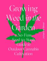 Title: Growing weed in the garden : a no-fuss, seed-to-stash guide to outdoor cannabis cultivation Author:Silver, Johanna