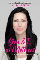 Title: You and I, as mothers : a raw and honest guide to motherhood Author:Prepon, Laura