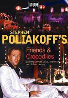 Stephen Poliakoff's Friends & Crocodiles